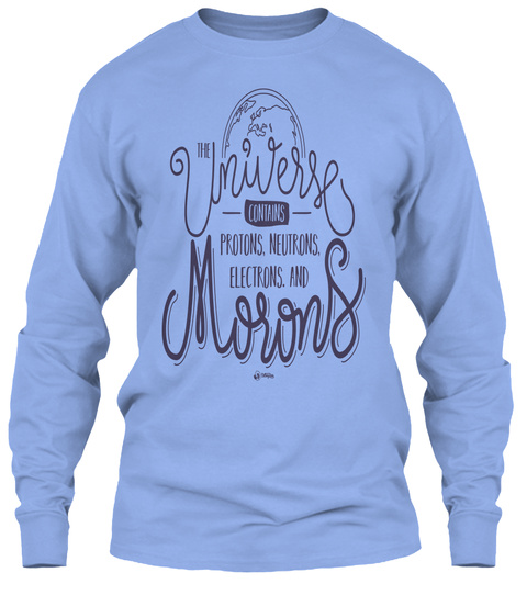 The Universe Protons Neutrons Electrons And Mrwns Light Blue Long Sleeve T-Shirt Front