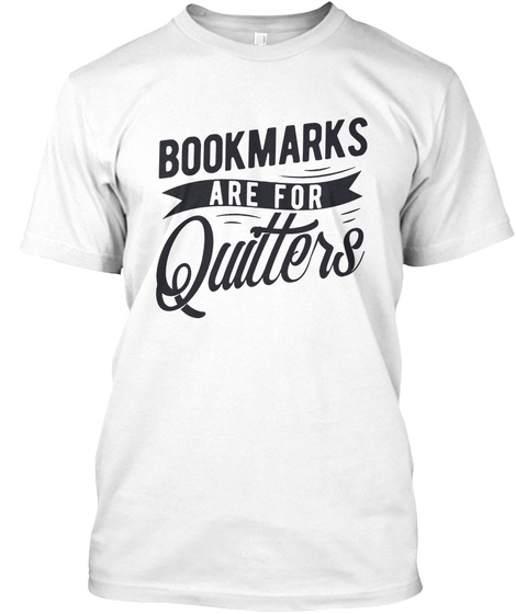Bookmarks Are For Quitters  White T-Shirt Front