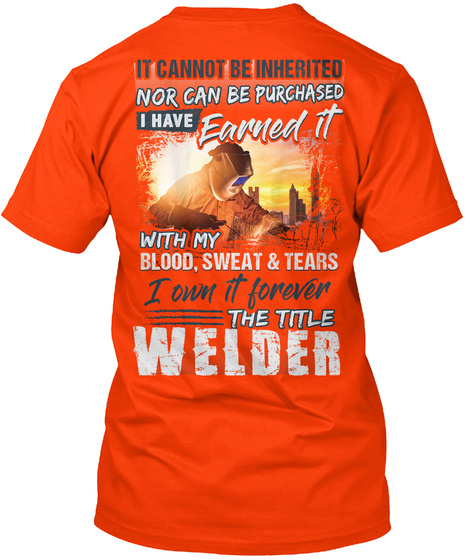 It Cannot Be Inherited Nor Can Be Purchased I Have Earned It With My Blood Swear & Tears I Own It Forever The Title... Orange T-Shirt Back