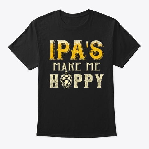 Ipa's Make Me Hoppy Drinking Craft Beer Black T-Shirt Front