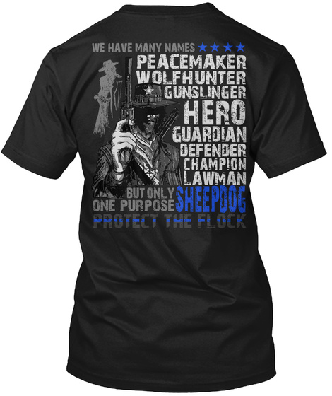 Sheepdog We Have Many Names Peacemaker Wolfhunter Gunslinger Hero Guardian Defender Champion Lawman But Only One... Black áo T-Shirt Back