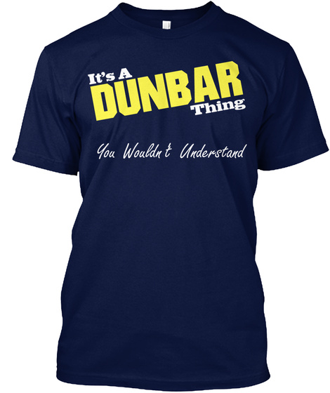 It's A Dunbar Thing You Wouldn't Understand Navy T-Shirt Front