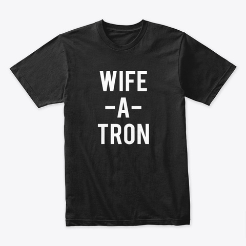 Wife A Tron Black T-Shirt Front