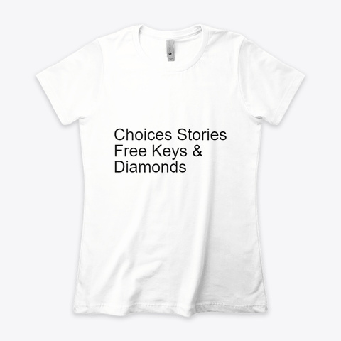{Get} Free Keys Choices Stories You Play White T-Shirt Front
