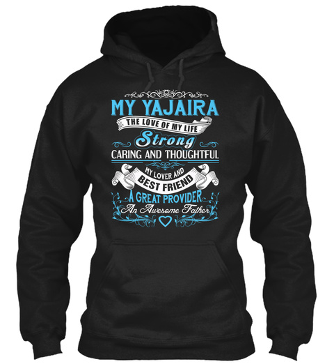 My Yajaira   The Love Of My Life. Customizable Name Black T-Shirt Front