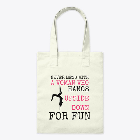 Pole Dancers Hang Upside Down For Fun! Natural T-Shirt Front