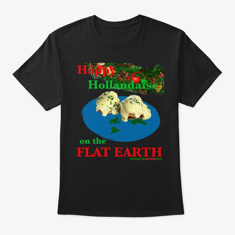 Happy Hollandaise On The Flat Earth V2.0 Black T-Shirt Front