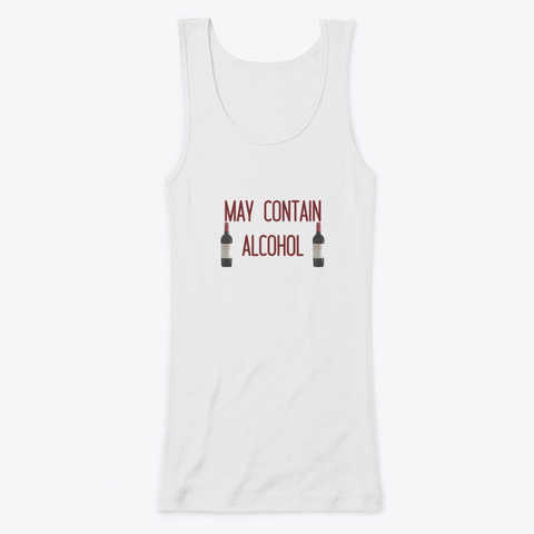 May Contain Alcohol  White T-Shirt Front