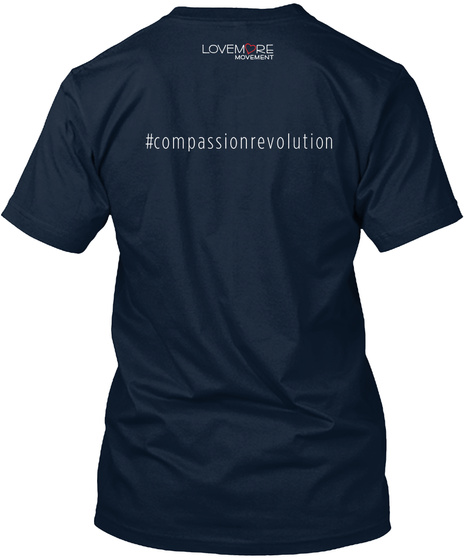 Lovemore Movement  #Compassionrevolution New Navy T-Shirt Back