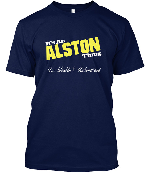 It's An Alston Thing You Wouldn't Understand Navy T-Shirt Front