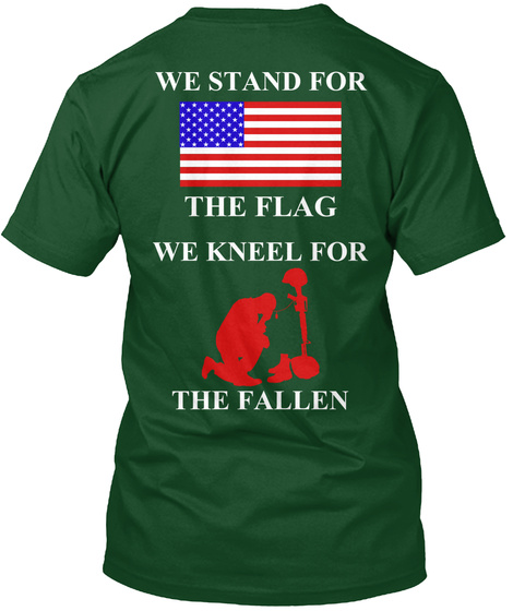 We Stand For The Flag We Kneel For The Fallen Deep Forest T-Shirt Back