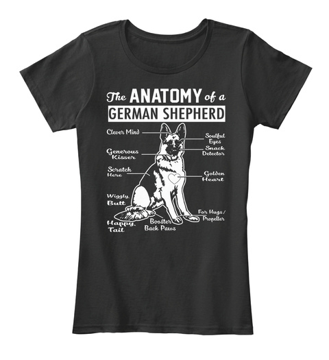 The Anatomy Of A German Shepherd Clever Mind Soulful Eyes Generous Kisser Snack Detector Scratch Here Golden Heart... Black T-Shirt Front