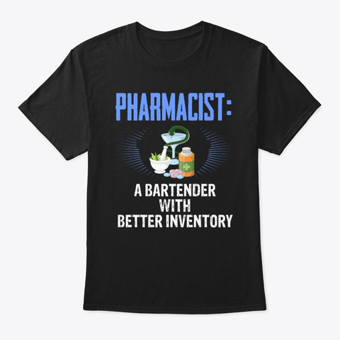 Pharmacist A Bartender Better Tee Black T-Shirt Front