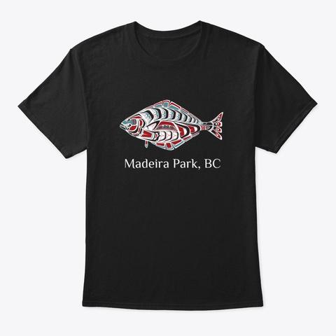 Madeira Park, Bc Halibut Fish Northwest Black T-Shirt Front
