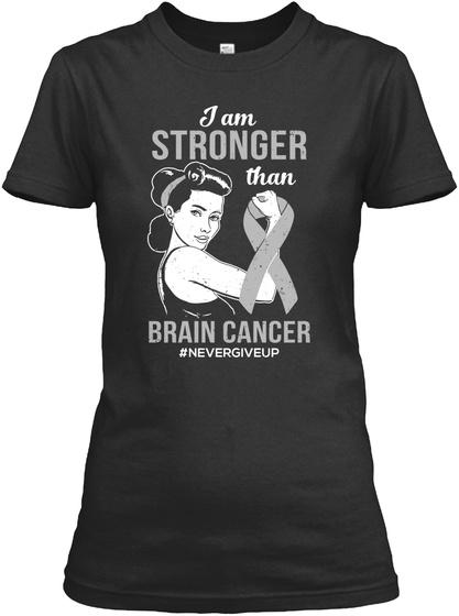 I Am Stronger Than Brain Cancer Shirt Black T-Shirt Front