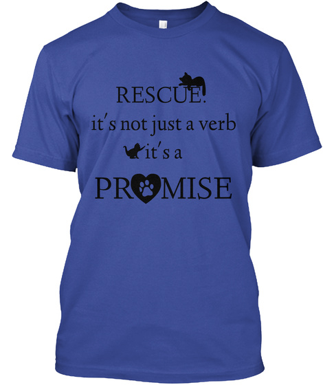 Rescue It's Not Just A Verb It's A Promise Deep Royal T-Shirt Front