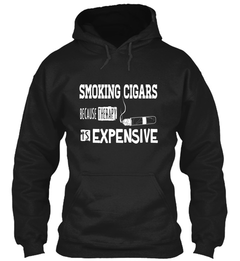 Smoking Cigars Because Therapy Is Expensive  Black T-Shirt Front