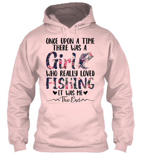 Once Upon A Time There Was A Girl Who Really Loved Fishing It Was Me The End Light Pink T-Shirt Front