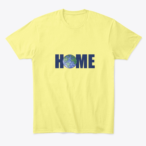 Earth Is Home Earth Day Art Tee Lemon Yellow  T-Shirt Front