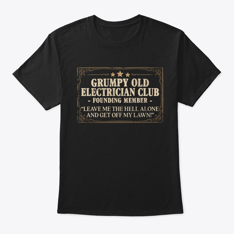 Funny Electrician Gift, Grumpy Old Club Black T-Shirt Front