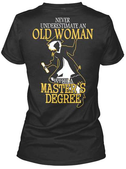 Never Underestimate An Old Woman With A Master's Degree Black T-Shirt Back