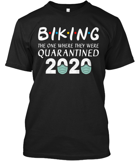 Biking The One Where They Were Quarantin Black T-Shirt Front