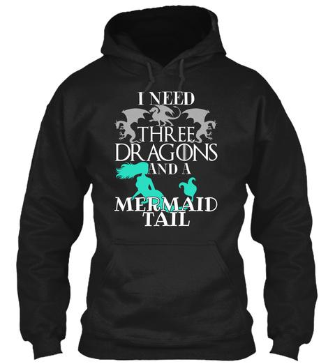 I Need Three Dragons And A Mermaid Tail Black T-Shirt Front