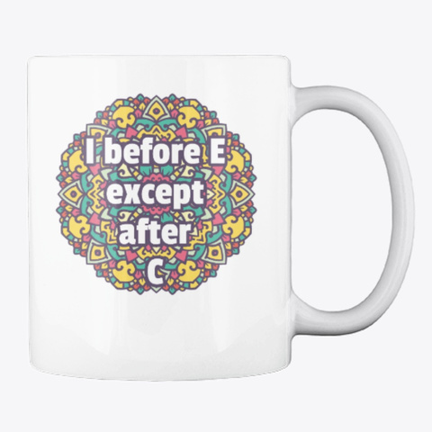 I Before E Except After C Mug White T-Shirt Back