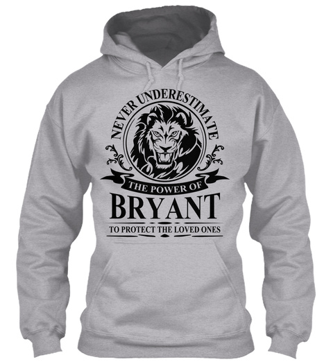 Never Underestimate The Power Of Bryant To Protect The Loved Ones Sport Grey T-Shirt Front