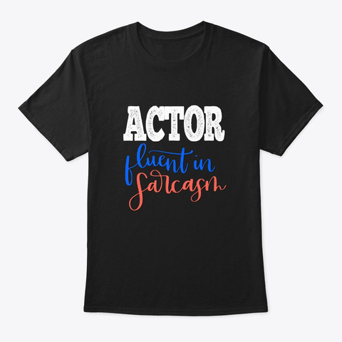 [Theatre] Actor   Fluent In Sarcasm Black T-Shirt Front