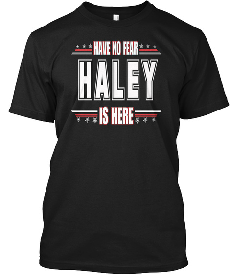 Have No Fear Haley Is Here Black T-Shirt Front