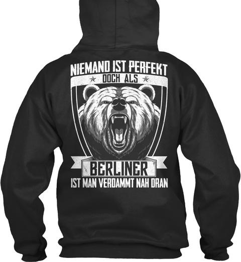 Niemand Ist Perfekt Doch Als Berliner Ist Man Verdammt Nah Dran Jet Black T-Shirt Back