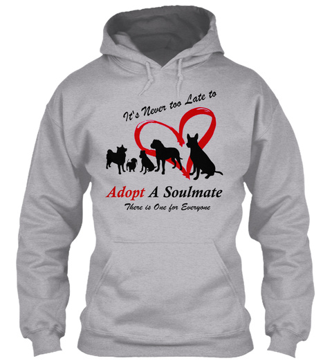 It's Never Too Late To Adopt A Soulmate There Is One For Everyone Sport Grey Sweatshirt Front