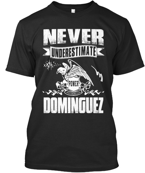 Never Underestimate The Power Of Dominguez Black T-Shirt Front