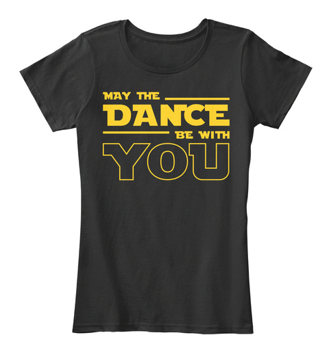 May The Dance Be With You Black T-Shirt Front