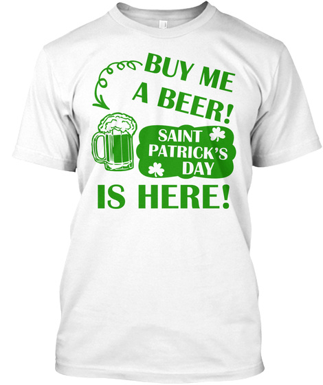 Buy Me A Beer   Funny Patrick's Day White T-Shirt Front
