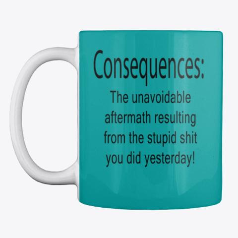 Consequences Aqua T-Shirt Front