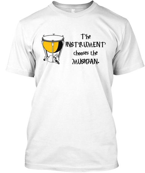 Timpani: The Instrument Chooses White T-Shirt Front