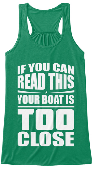 If You Can Read This Your Boat Is Too Close Kelly T-Shirt Front