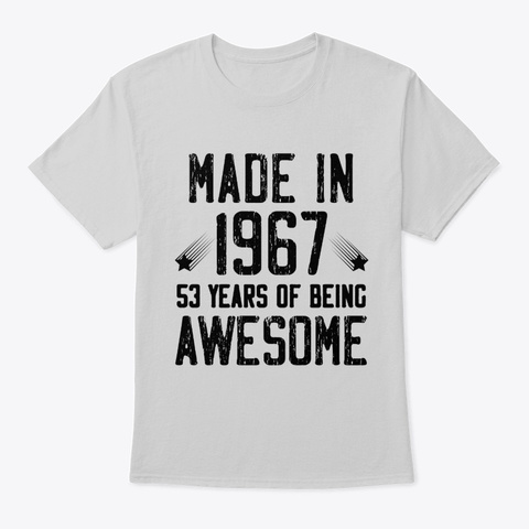 Made In 1967, 53 Years Of Being Awesome  Light Steel T-Shirt Front