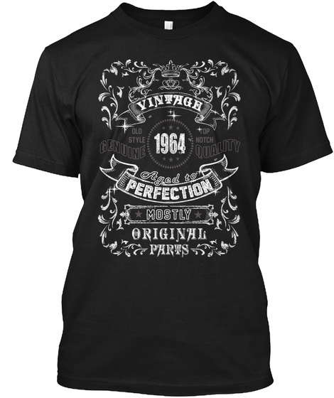 Vintage 1964 Old Style Genuine Top Notch Quality Aged To Perfection Mostly Original Parts Black T-Shirt Front