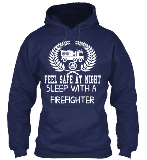 Feel Safe At Night  Sleep With A  Firefighter Navy T-Shirt Front