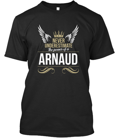 Never Underestimate The Power Of A Arnaud Black T-Shirt Front