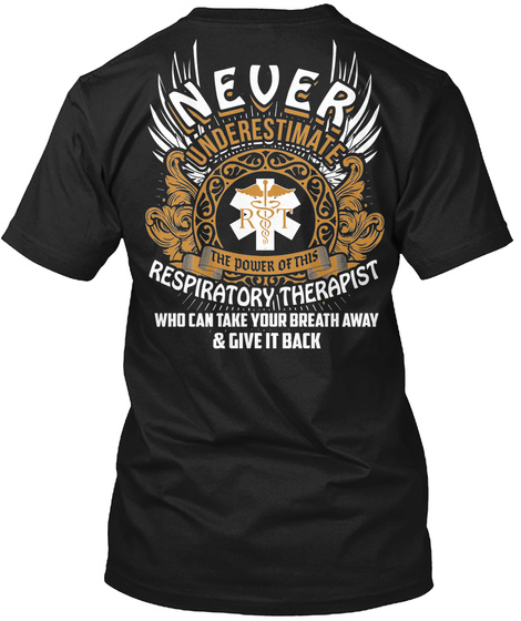 Never Understimate The Power Of This Respiratory Therapist Who Can Take Your Breath Away & Give It Back Black T-Shirt Back