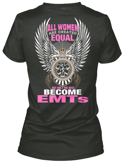 All Women Are Created Equal But Only The Best Become Emts Black T-Shirt Back