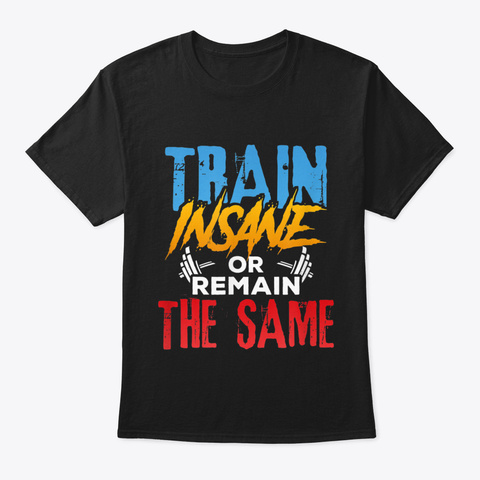 Personal Trainer Train Insane Or Remain  Black T-Shirt Front
