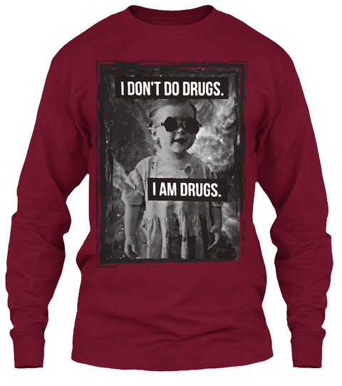 I Don't Do Drugs. I Am Drugs. Cardinal Red T-Shirt Front