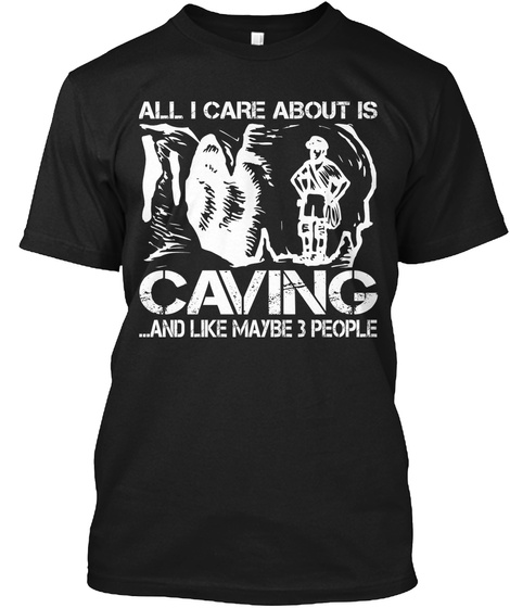 All I Care About Is Caving And Like Maybe 3 People Black T-Shirt Front