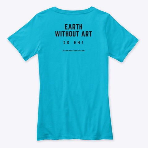 Earth Without Art Is Eh! Turquoise T-Shirt Back