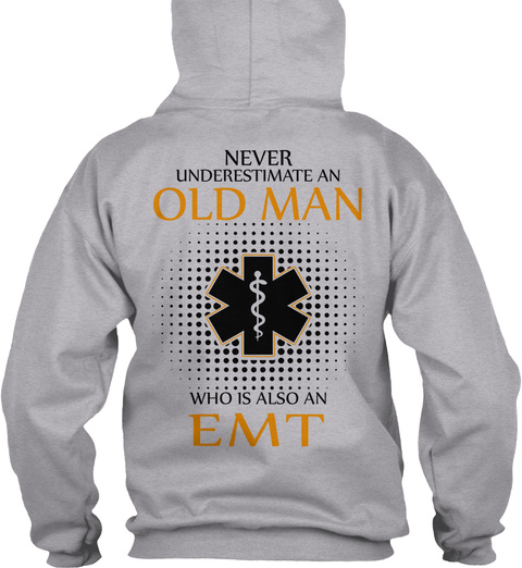 Never Underestimate An Old Man Who Is Also An Emt Sport Grey T-Shirt Back